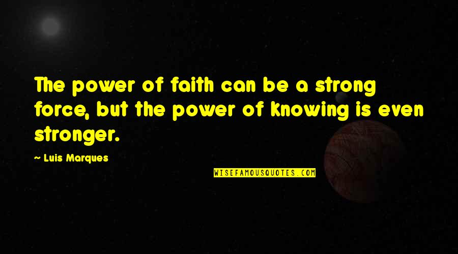 Asetians Quotes By Luis Marques: The power of faith can be a strong