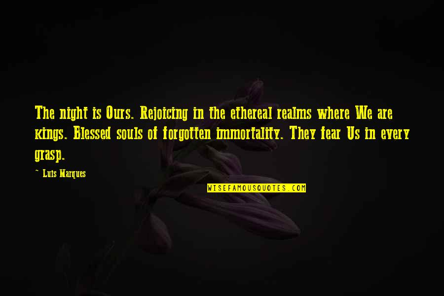 Asetians Quotes By Luis Marques: The night is Ours. Rejoicing in the ethereal