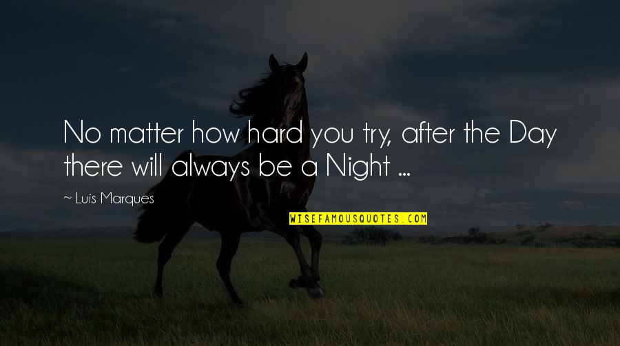 Asetians Quotes By Luis Marques: No matter how hard you try, after the