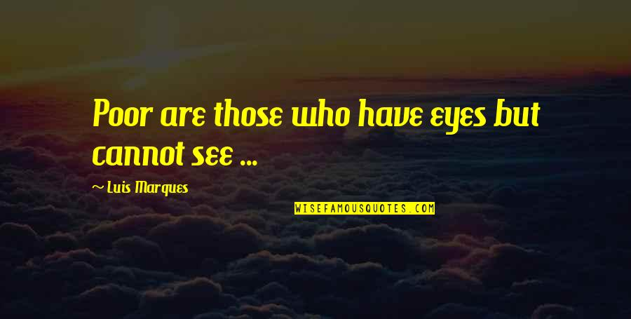 Asetka Quotes By Luis Marques: Poor are those who have eyes but cannot