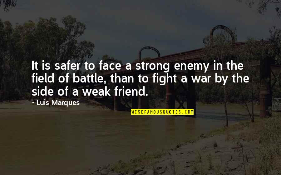 Asetka Quotes By Luis Marques: It is safer to face a strong enemy