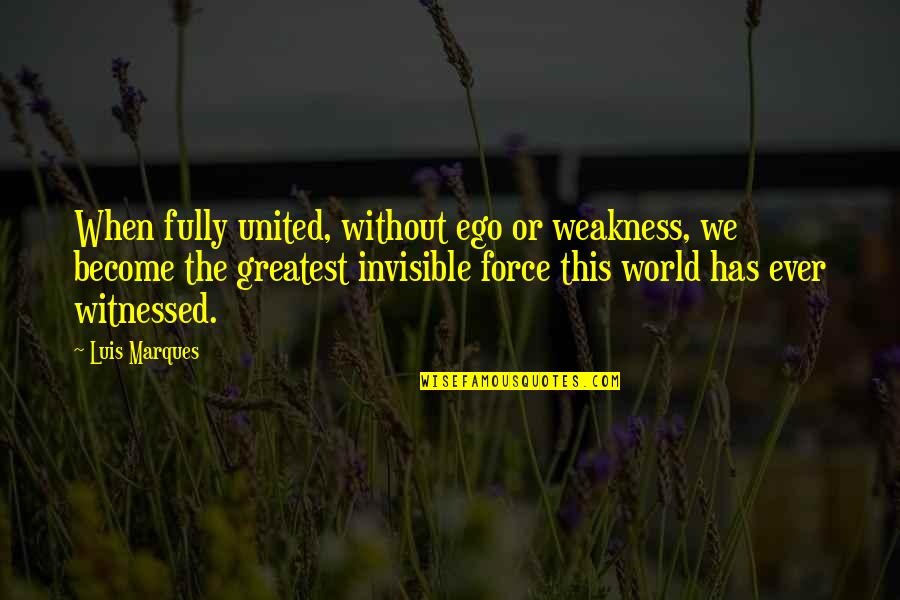 Asetka Quotes By Luis Marques: When fully united, without ego or weakness, we