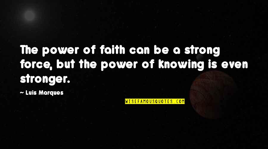 Asetka Quotes By Luis Marques: The power of faith can be a strong