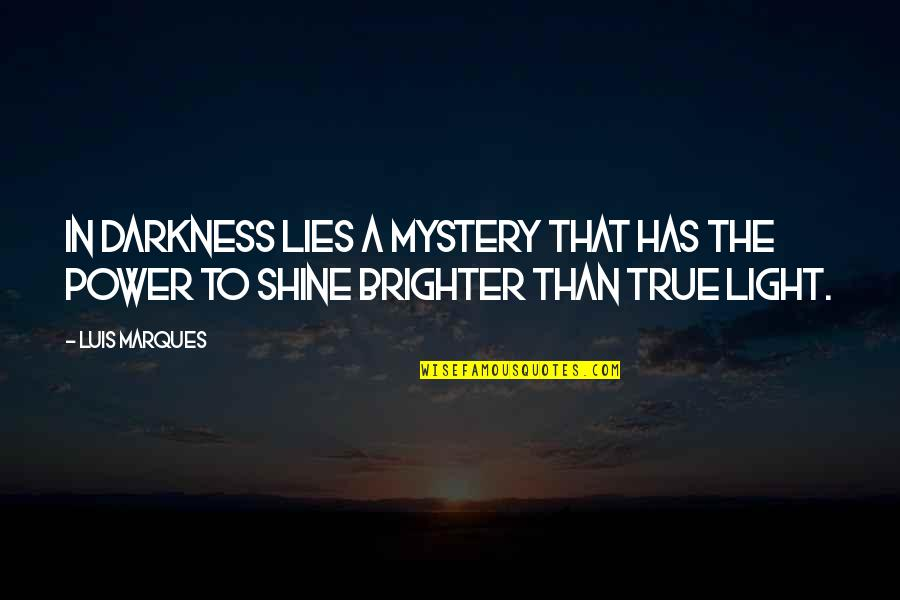 Asetka Quotes By Luis Marques: In darkness lies a mystery that has the