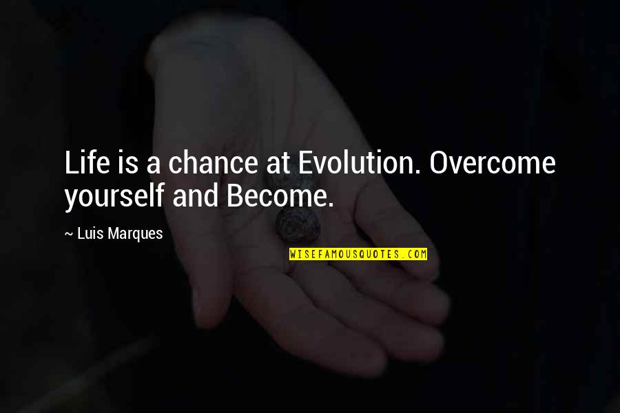 Asetka Quotes By Luis Marques: Life is a chance at Evolution. Overcome yourself