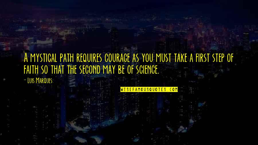 Asetka Quotes By Luis Marques: A mystical path requires courage as you must
