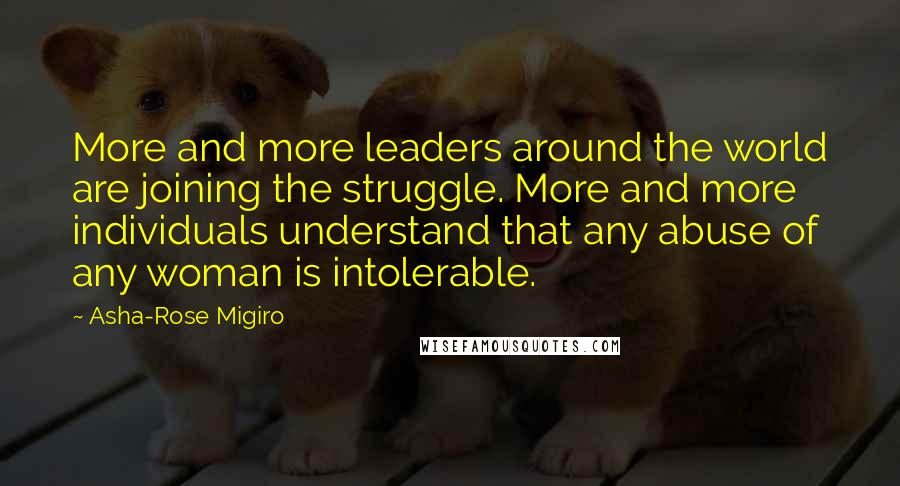 Asha-Rose Migiro quotes: More and more leaders around the world are joining the struggle. More and more individuals understand that any abuse of any woman is intolerable.