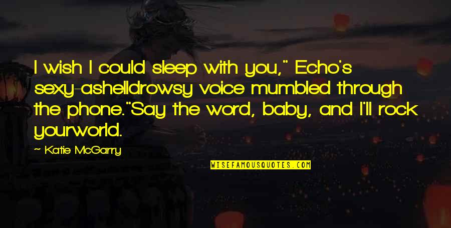 """Ashell Quotes By Katie McGarry: I wish I could sleep with you,"""" Echo's"""