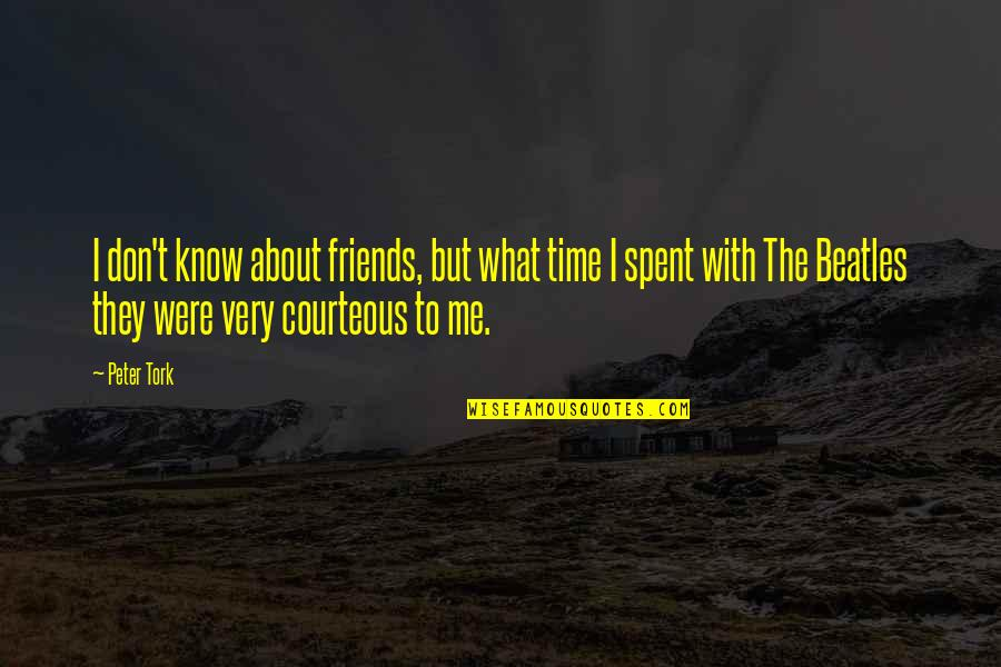 Ashell Quotes By Peter Tork: I don't know about friends, but what time