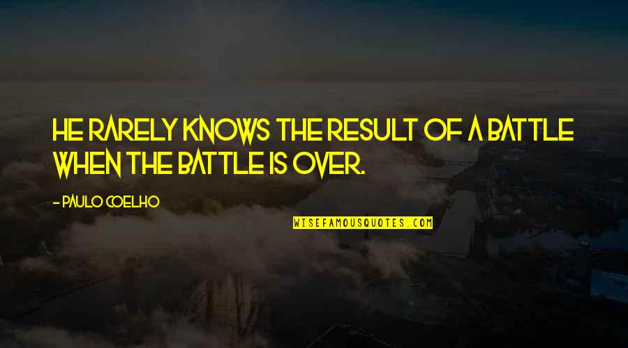 Ashes By Kathryn Lasky Quotes By Paulo Coelho: He rarely knows the result of a battle