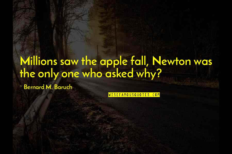 Ashes Of Time Wong Kar Wai Quotes By Bernard M. Baruch: Millions saw the apple fall, Newton was the