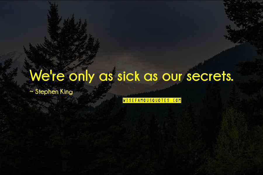 Ashes Of Time Wong Kar Wai Quotes By Stephen King: We're only as sick as our secrets.