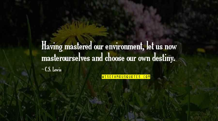 Ashes To Ashes Dust To Dust Funny Quotes By C.S. Lewis: Having mastered our environment, let us now masterourselves