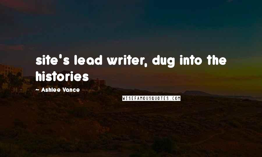 Ashlee Vance quotes: site's lead writer, dug into the histories
