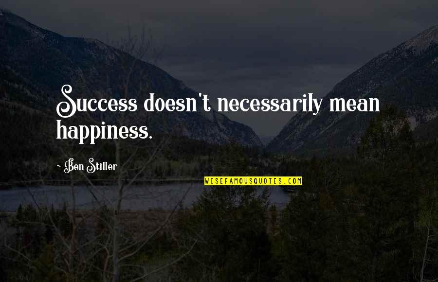 Ashleigh Braxton Quotes By Ben Stiller: Success doesn't necessarily mean happiness.