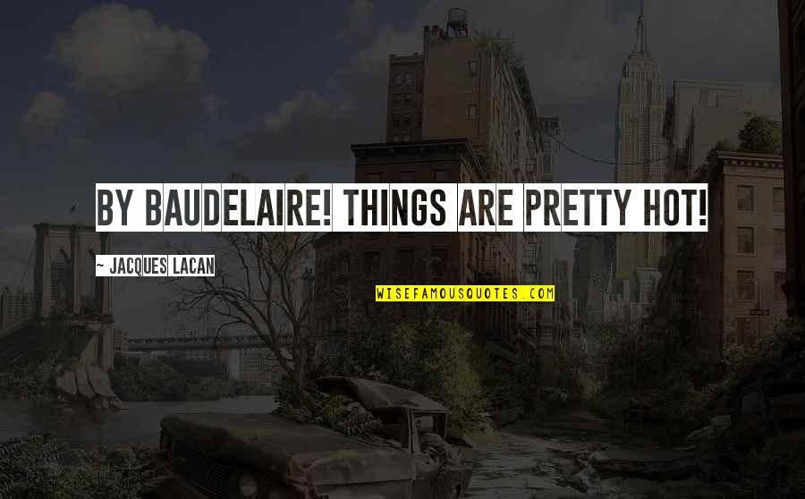 Ashleigh Braxton Quotes By Jacques Lacan: by Baudelaire! things are pretty hot!