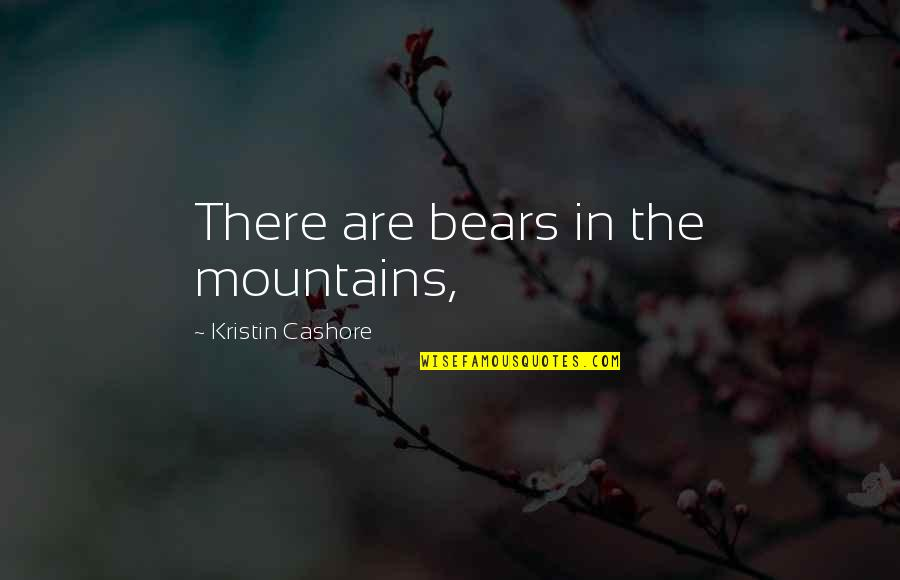 Ashleigh Braxton Quotes By Kristin Cashore: There are bears in the mountains,