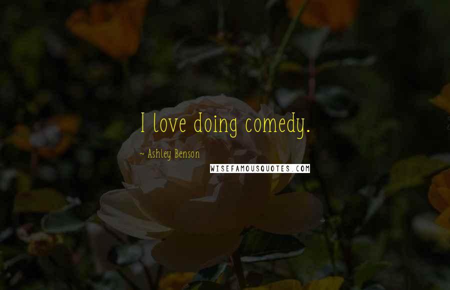 Ashley Benson quotes: I love doing comedy.