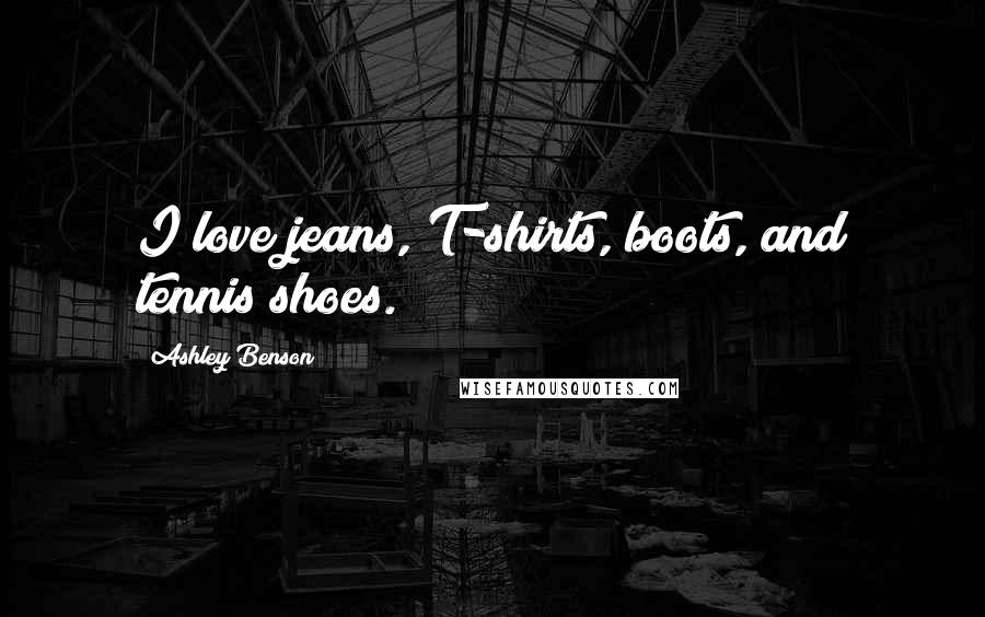 Ashley Benson quotes: I love jeans, T-shirts, boots, and tennis shoes.
