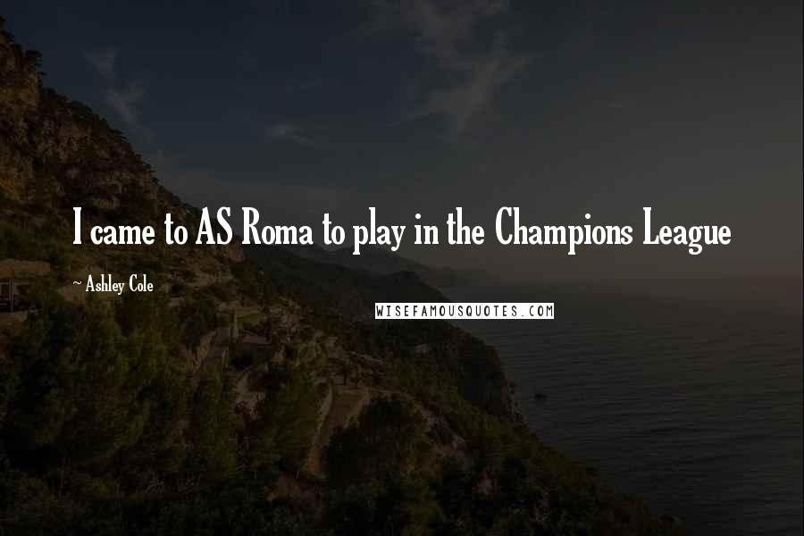 Ashley Cole quotes: I came to AS Roma to play in the Champions League