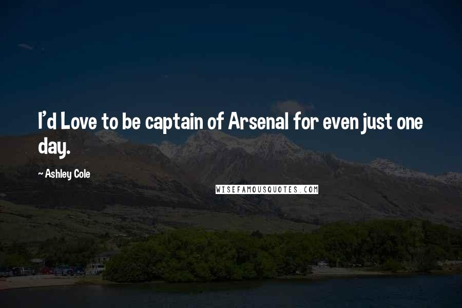 Ashley Cole quotes: I'd Love to be captain of Arsenal for even just one day.