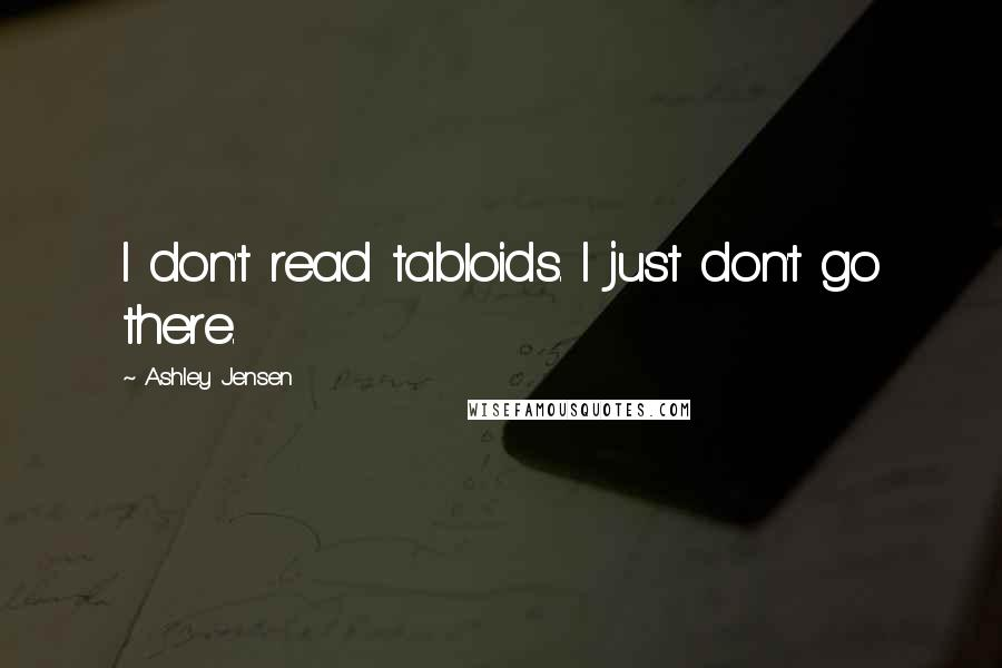 Ashley Jensen quotes: I don't read tabloids. I just don't go there.
