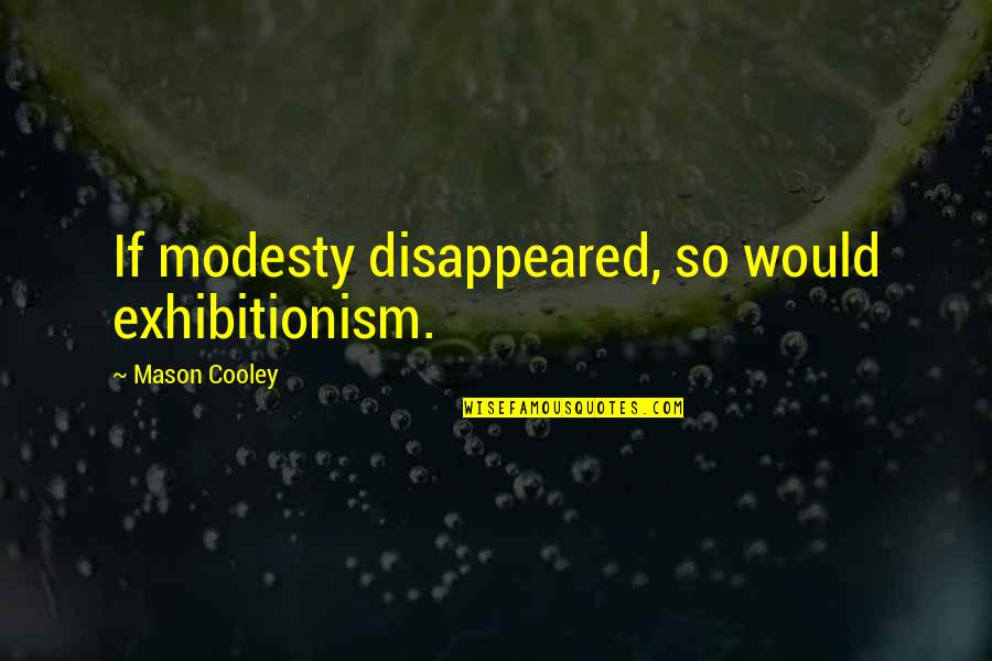 Ashton Kutcher What Happens In Vegas Quotes By Mason Cooley: If modesty disappeared, so would exhibitionism.