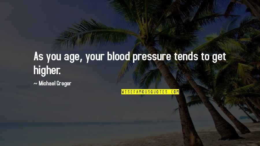 Ashton Kutcher What Happens In Vegas Quotes By Michael Greger: As you age, your blood pressure tends to