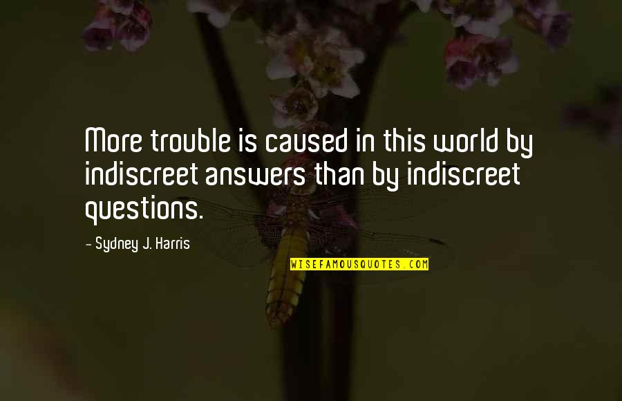 Ashton Kutcher What Happens In Vegas Quotes By Sydney J. Harris: More trouble is caused in this world by