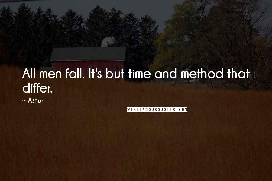 Ashur quotes: All men fall. It's but time and method that differ.