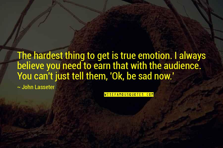 Asia Bibi Quotes By John Lasseter: The hardest thing to get is true emotion.