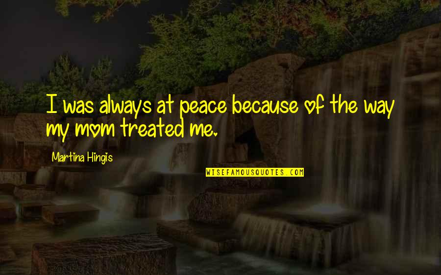 Asia Bibi Quotes By Martina Hingis: I was always at peace because of the