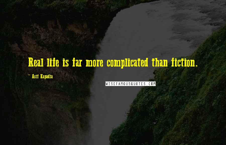 Asif Kapadia quotes: Real life is far more complicated than fiction.