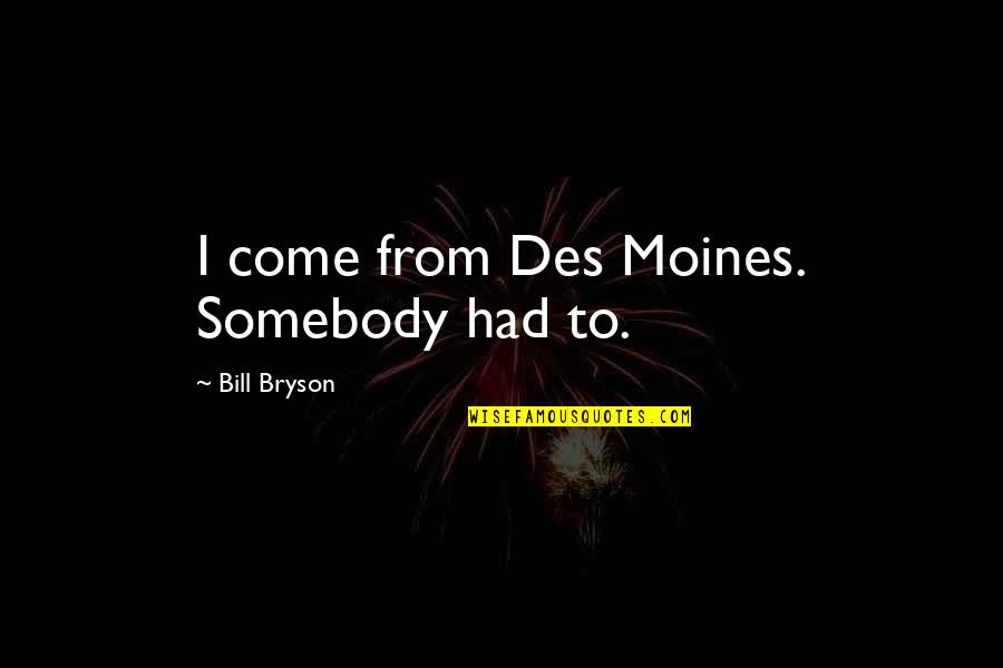 Ask Fm Repost Quotes By Bill Bryson: I come from Des Moines. Somebody had to.