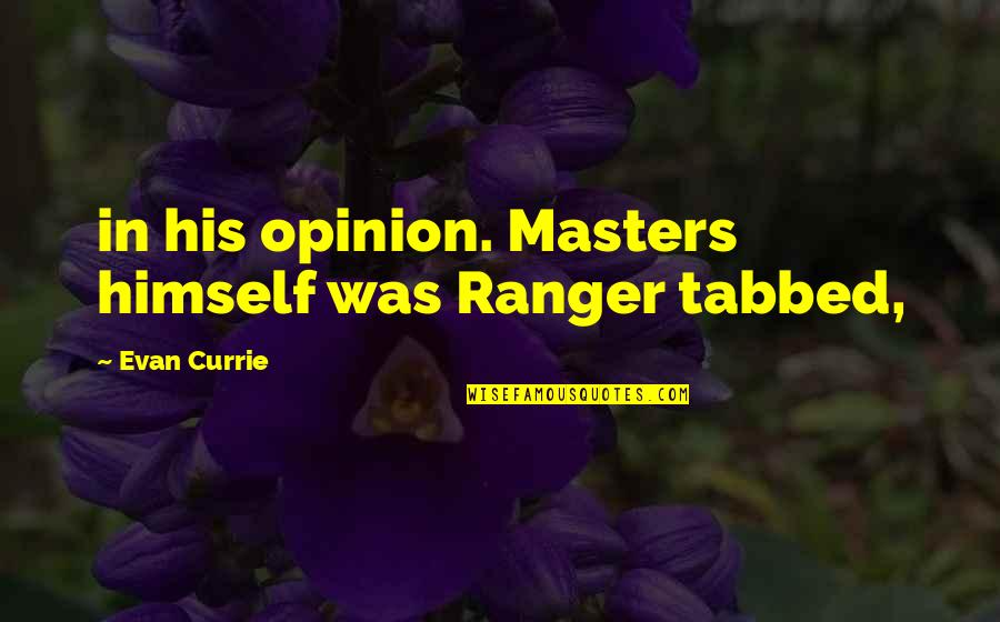 Ask Fm Repost Quotes By Evan Currie: in his opinion. Masters himself was Ranger tabbed,