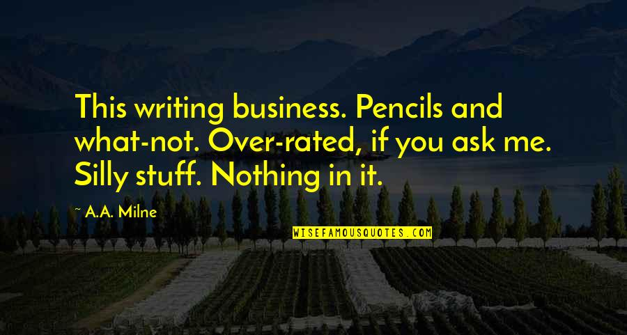 Ask For Business Quotes By A.A. Milne: This writing business. Pencils and what-not. Over-rated, if