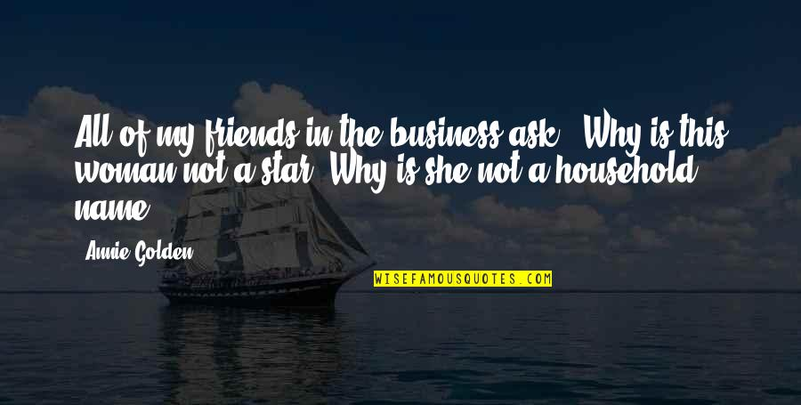 Ask For Business Quotes By Annie Golden: All of my friends in the business ask,