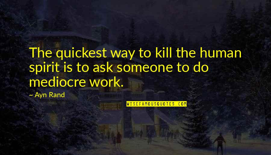 Ask For Business Quotes By Ayn Rand: The quickest way to kill the human spirit