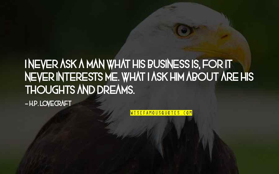 Ask For Business Quotes By H.P. Lovecraft: I never ask a man what his business