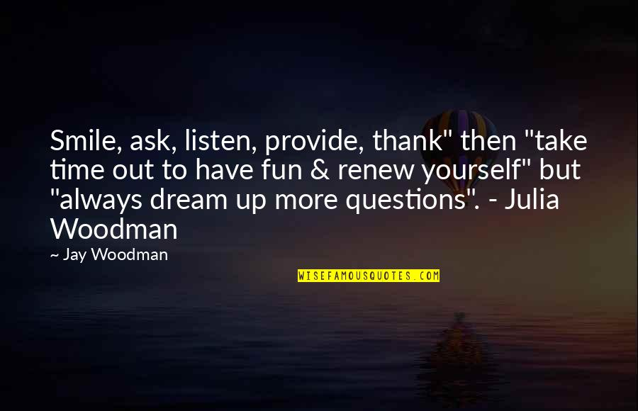 """Ask For Business Quotes By Jay Woodman: Smile, ask, listen, provide, thank"""" then """"take time"""