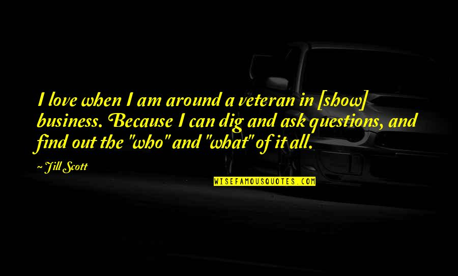 Ask For Business Quotes By Jill Scott: I love when I am around a veteran