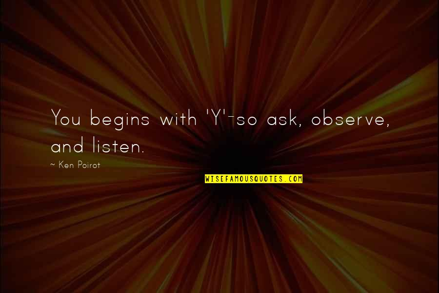 Ask For Business Quotes By Ken Poirot: You begins with 'Y'-so ask, observe, and listen.