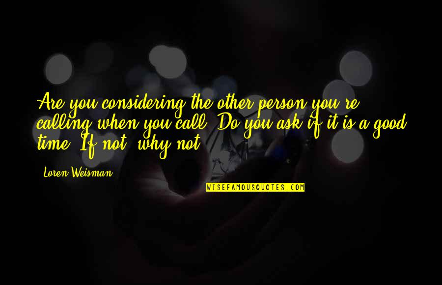 Ask For Business Quotes By Loren Weisman: Are you considering the other person you're calling
