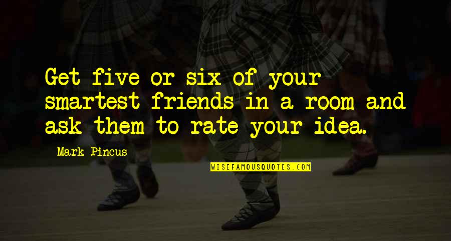 Ask For Business Quotes By Mark Pincus: Get five or six of your smartest friends