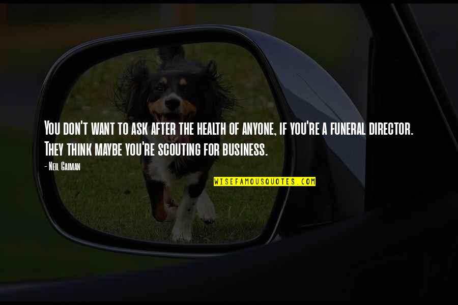 Ask For Business Quotes By Neil Gaiman: You don't want to ask after the health