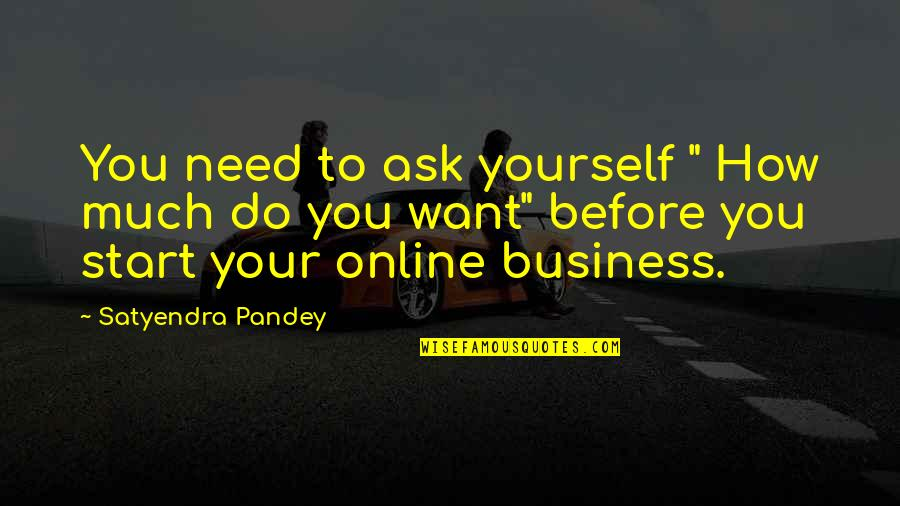 """Ask For Business Quotes By Satyendra Pandey: You need to ask yourself """" How much"""