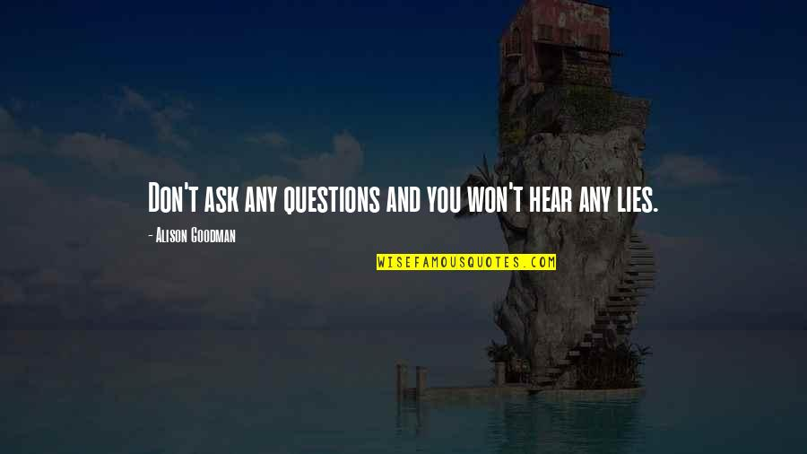 Ask No Questions Hear No Lies Quotes By Alison Goodman: Don't ask any questions and you won't hear
