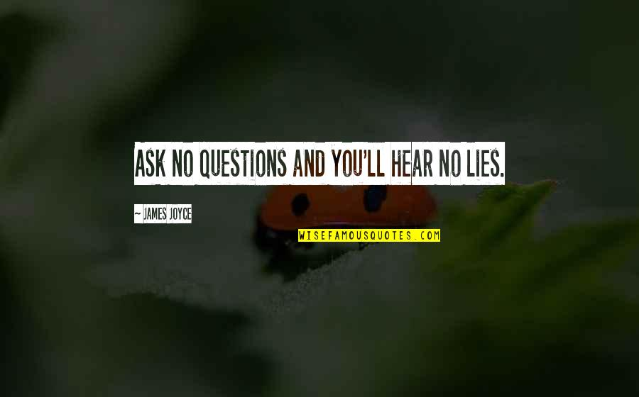 Ask No Questions Hear No Lies Quotes By James Joyce: Ask no questions and you'll hear no lies.