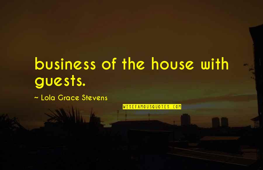 Asking A Girl To Marry You Quotes By Lola Grace Stevens: business of the house with guests.
