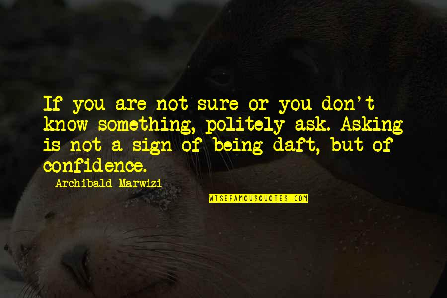 Asking For A Sign Quotes By Archibald Marwizi: If you are not sure or you don't